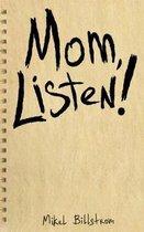 Mom Listen!