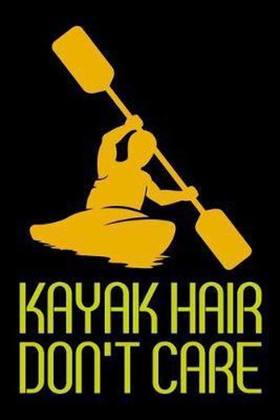 Kayak Hair Don't Care: A5 Notizbuch f�r Kajak, Ruder und Paddel Fans
