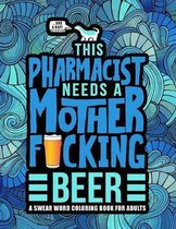 This Pharmacist Needs a Mother F*cking Beer: A Swear Word Coloring Book for Adults