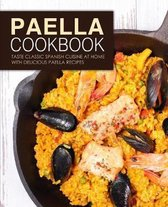 Paella Cookbook: Taste Classic Spanish Cuisine at Home with Delicious Paella Recipes (2nd Edition)