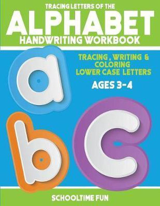 Tracing Letters Of The Alphabet Handwriting Workbook: Tracing, Writing and Coloring Lower Case Alphabet Letters for Children, Toddlers and Kids Ages 3