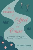 The Principle of Effect and Cause: Changing the future by changing our way of thinking