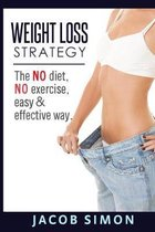 Weight Loss Strategy: The No diet, No exercise, Easy & Effective way