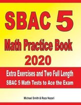 SBAC 5 Math Practice Book 2020: Extra Exercises and Two Full Length SBAC Math Tests to Ace the Exam