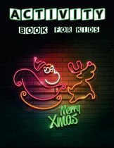 Merry X mas Activity Book For Kids: A Fun Book Filled With Cute Mazes, Coloring, Dot to Dot, Matching, Drawing, Counting, Find the same Picture, Word