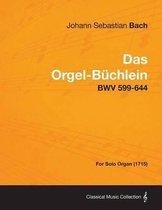 Das Orgel-Buchlein - BWV 599-644 - For Solo Organ (1715)