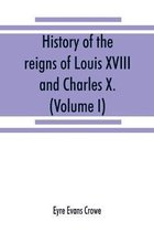 History of the reigns of Louis XVIII. and Charles X. (Volume I)