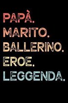 Pap�. Marito. Ballerino. Eroe. Leggenda.: Calendario Organizzatore Calendario Settimanale per Pap� Uomini Festa del pap� Compleanno Festa del pap� Fes