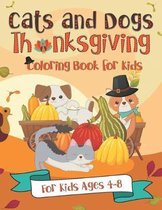 Cats and Dogs Thanksgiving Coloring Book for Kids: A Fun Gift Idea for Kids - Turkey Day Coloring Pages for Kids Ages 4-8