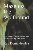 Mazeppa the Wolfhound: The Story of Lives that Came Before, During, and After