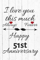 I Love You This Much Always Forever Happy 51st Anniversary: Anniversary Gifts By Year Quote Journal / Notebook / Diary / Greetings / Gift For Parents