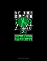 Be The Green Light Depression Awareness: Cornell Notes Notebook