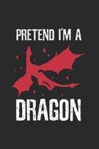 Pretend I'm a Dragon Notebook