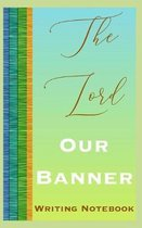 The Lord Our Banner Writing Notebook