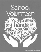 School Volunteer 2019-2020 Calendar and Notebook: If You Think My Hands Are Full You Should See My Heart: Monthly Academic Organizer (Aug 2019 - July