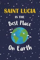 Saint Lucia Is The Best Place On Earth: Saint Lucia Souvenir Notebook