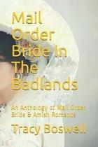 Mail Order Bride In The Badlands: An Anthology of Mail Order Bride & Amish Romance