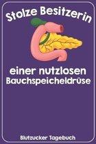 Stolze Besitzerin einer nutzlosen Bauchspeicheldr�se Blutzucker Tagebuch: Tagebuch f�r 52 Wochen / 1 Jahr mit Medikamentenplan, Arztterminen, Blutzuck
