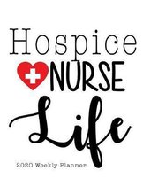 Hospice Nurse Life 2020 Weekly Planner: Monthly Planner for Nurses