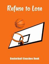 Refuse To Lose: Basketball Coaches Book