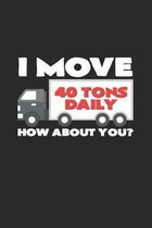 I move 40 tons daily: 6x9 Truck Driver - dotgrid - dot grid paper - notebook - notes