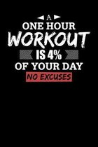 A One Hour Workout Is 4% Of Your Day No Excuses: Motivational & Inspirational Notebook