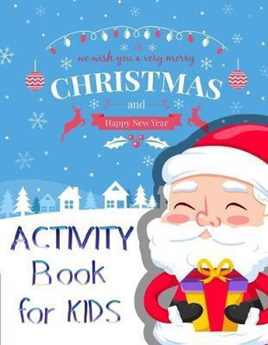 Christmas and Happy new year Activity Book For Kids: A Fun Book Filled With Cute Mazes, Coloring, Dot to Dot, Matching, Drawing, Counting, Find the sa