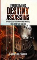 Overcoming Destiny Assassins: How to deal with Procrastination, Familiarity & Rebellion