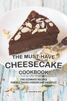 The Must-Have Cheesecake Cookbook: The Ultimate Recipes for All Those Cheesecake Fanatics