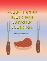 Your Recipe Book For Outside Cooking: Add Your Own Recipes