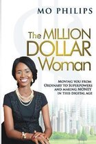 The MILLION DOLLAR Woman: Moving You From Ordinary To Superpowers And Making Money In This Digital Age