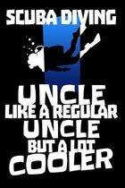 Scuba Diving Uncle Like A Regular Uncle But A Lot Cooler: Scuba Diver Dive Log Book - Diving Logbook 6'' x 9'' 120 Pages