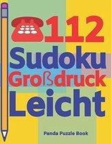112 Sudoku Gro�druck Leicht: Logikspiele F�r Erwachsene - Denkspiele Erwachsene - R�tselbuch Grosse Schrift