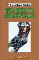 Two Guns to Apache Wells