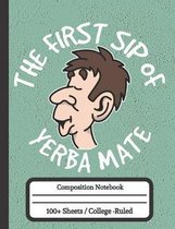 The First Sip of Yerba Mate: Composition Notebook for Yerba Mate Tea Drinkers