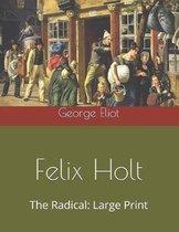 Felix Holt, The Radical: Large Print