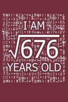 I Am 676 Years Old: I Am Square Root of 676 26 Years Old Math Line Notebook