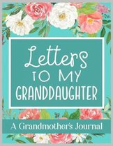 Letters To My Granddaughter A Grandmother's Journal: Keepsake for Grandparent to write her Stories, Memories, and Letters to Grandchildren