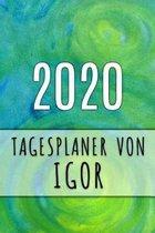 2020 Tagesplaner von Igor: Personalisierter Kalender f�r 2020 mit deinem Vornamen