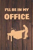 I'll Be In My Office: Notebook For A Wood Fan - Squared Paper (6''x 9'')