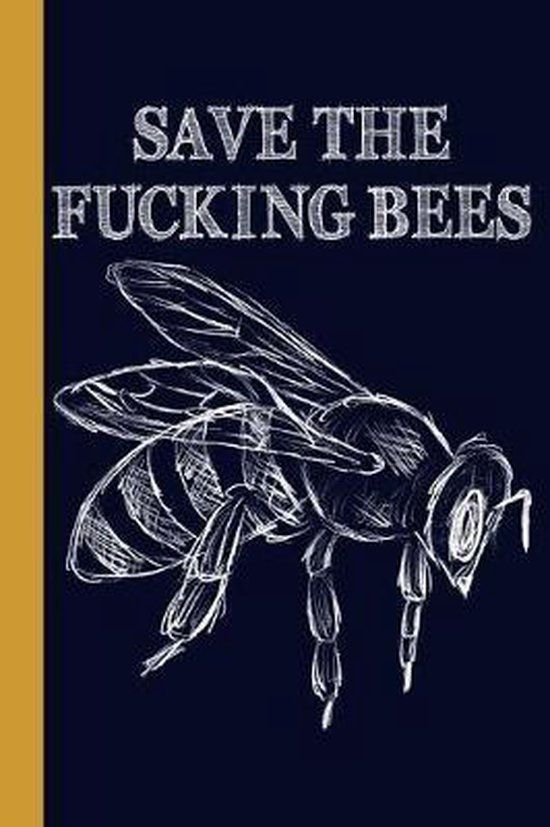 Save The Fucking Bees: Honey Bee 6x9 120 Page College Ruled Beekeeper Notebook