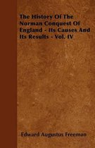 The History Of The Norman Conquest Of England Its Causes And Its Results - Vol. IV