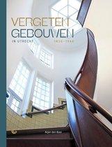 Vergeten gebouwen in Utrecht 1850-1940
