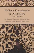 Weldon's Encyclopedia of Needlework - Lace - Book VI - An Illustrated Supplement Showing The Most Important Needle-Made And Pillow Laces