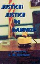 Omslag Justice! Justice be Damned!