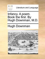 Infancy. a Poem. Book the First. by Hugh Downman, M.D.