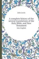 A Complete History of the Several Translations of the Holy Bible, and New Testament Into English