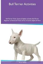 Bull Terrier Activities Bull Terrier Tricks, Games & Agility. Includes