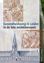 Middeleeuwse studies en bronnen 141 - Gezondheidszorg in Leiden in de late middeleeuwen