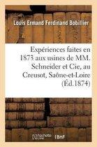 Experiences faites en 1873 aux usines de MM. Schneider et Cie, au Creusot, Saone-et-Loire